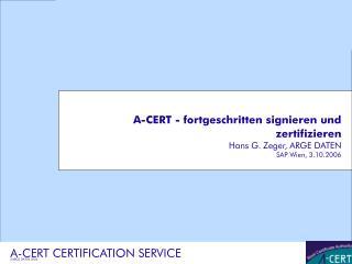 A-CERT - fortgeschritten signieren und zertifizieren Hans G. Zeger, ARGE DATEN SAP Wien, 3.10.2006