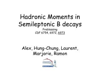 Hadronic Moments in Semileptonic B decays Preblessing CDF 6754, 6972,  6973