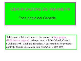 IDENTIFICAZIONE DEI PARAMETRI              Foca grigia del Canada