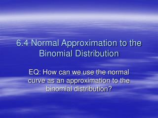 6.4 Normal Approximation to the Binomial Distribution