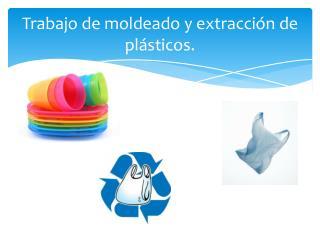 Trabajo de moldeado y extracción de  plásticos.