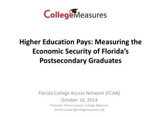 Florida College Access Network (FCAN) October 16, 2014 Presenter: Denise Lawson, College Measures