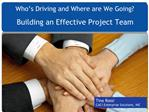 Who s Driving and Where are We Going Building an Effective Project Team