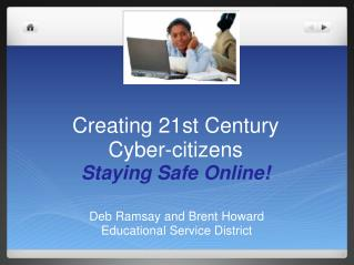 Creating 21st Century Cyber-citizens Staying Safe Online!