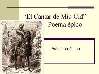 """""""El Cantar de Mio Cid""""                Poema épico"""