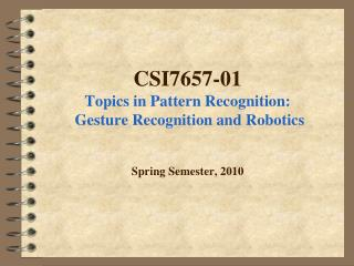 CSI7657-01 Topics in Pattern Recognition:  Gesture Recognition and Robotics