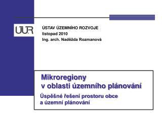 ÚSTAV ÚZEMNÍHO ROZVOJE listopad 2010 Ing. arch. Naděžda Rozmanová