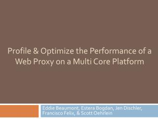 Profile & Optimize the Performance of a Web Proxy on a Multi Core Platform