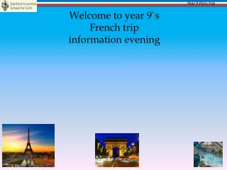 Welcome to year 9`s French trip information evening