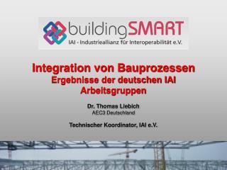 Integration von Bauprozessen Ergebnisse der deutschen IAI Arbeitsgruppen