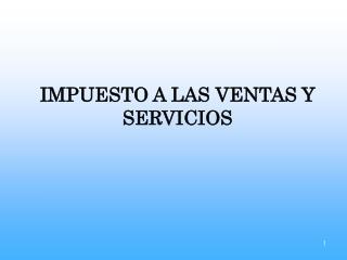 IMPUESTO A LAS VENTAS Y SERVICIOS