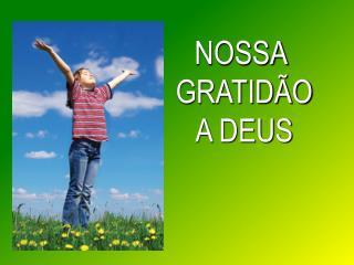NOSSA  GRATIDÃO A DEUS