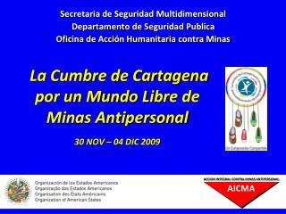 La Cumbre de Cartagena por un Mundo Libre de Minas Antipersonal 30 NOV – 04 DIC 2009