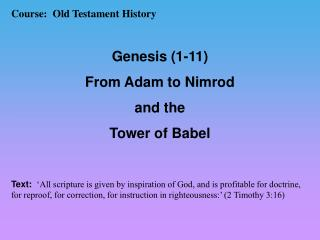Course:  Old Testament History   Genesis 1-11 From Adam to Nimrod  and the  Tower of Babel   Text:   All scripture is gi