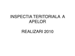 INSPECTIA TERITORIALA  A APELOR REALIZARI 2010