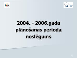 2004. - 2006.gada  plānošanas perioda  noslēgums