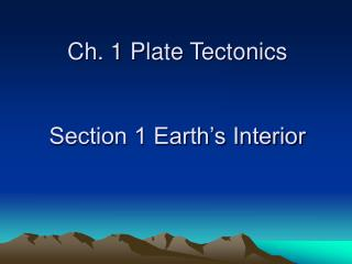 Ch. 1 Plate Tectonics Section 1 Earth's Interior