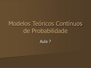 Modelos Teóricos Contínuos de Probabilidade