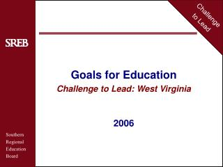 Goals for Education Challenge to Lead: West Virginia 2006