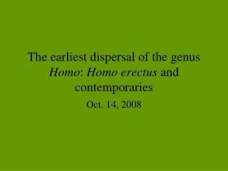 The earliest dispersal of the genus  Homo :  Homo erectus  and contemporaries