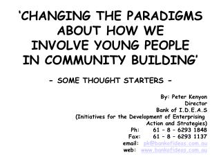 CHANGING THE PARADIGMS  ABOUT HOW WE INVOLVE YOUNG PEOPLE IN COMMUNITY BUILDING   - SOME THOUGHT STARTERS -