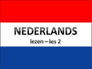NEDERLANDS l ezen – les 2