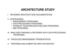 ARCHITECTURE STUDY  I    REVIEWED ARCHITECTURE DOCUMENTATION  II   INTERVIEWED: