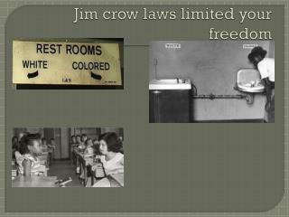 Jim crow laws limited your freedom