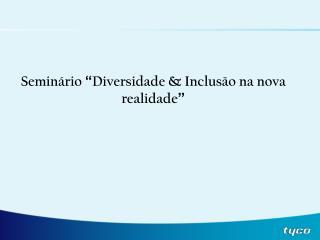 """Seminário  """" Diversidade & Inclusão na nova realidade """""""