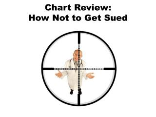 Chart Review:  How Not to Get Sued