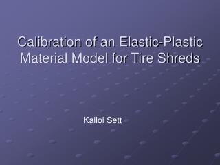 Calibration of an Elastic-Plastic Material Model for Tire Shreds
