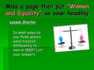 Miss a page then put  �Women and Equality�  as your heading