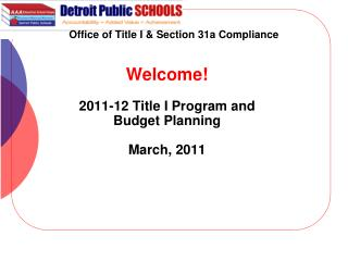 Welcome! 2011-12 Title I Program and  Budget Planning March, 2011