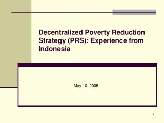 Decentralized Poverty Reduction Strategy PRS: Experience from Indonesia