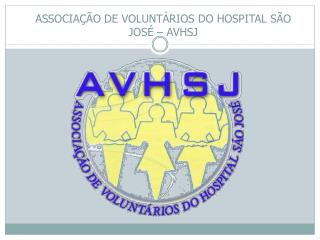 ASSOCIA��O DE VOLUNT�RIOS DO HOSPITAL S�O JOS� � AVHSJ