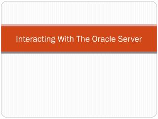 Interacting With The Oracle Server