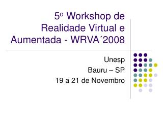 5 o  Workshop de Realidade Virtual e Aumentada - WRVA´2008