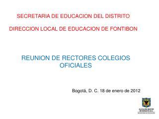 REUNION DE RECTORES COLEGIOS OFICIALES Bogotá, D. C. 18 de enero de 2012