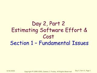 Day 2, Part 2  Estimating Software Effort & Cost Section 1 – Fundamental Issues