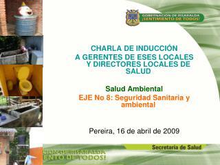 CHARLA DE INDUCCIÓN  A GERENTES DE ESES LOCALES Y DIRECTORES LOCALES DE SALUD Salud Ambiental