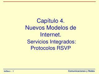 Capítulo 4. Nuevos Modelos de Internet. Servicios Integrados: Protocolos RSVP