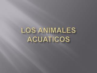 Los animales acuaticos