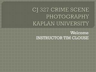 CJ 327 CRIME SCENE PHOTOGRAPHY KAPLAN UNIVERSITY