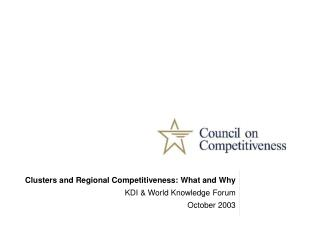 Clusters and Regional Competitiveness: What and Why KDI & World Knowledge Forum October 2003