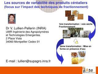 Dr V. Lullien-Pellerin (INRA) UMR Ingénierie des Agropolymères  et Technologies Emergentes