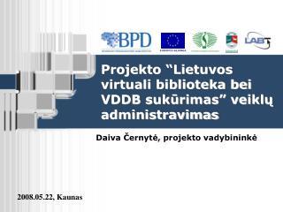 """Projekto """"Lietuvos virtuali biblioteka bei VDDB sukūrimas"""" veiklų administravimas"""