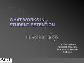 WHAT WORKS IN  STUDENT RETENTION