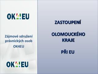 ZASTOUPENÍ   OLOMOUCKÉHO  KRAJE PŘI EU