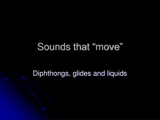 "Sounds that ""move"""
