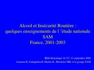 Alcool et Insécurité Routière : quelques enseignements de l'étude nationale SAM France, 2001-2003